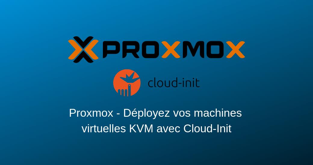 Déployez vos machines virtuelles KVM sur Proxmox VE avec Cloud-Init